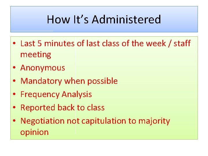 How It's Administered • Last 5 minutes of last class of the week /