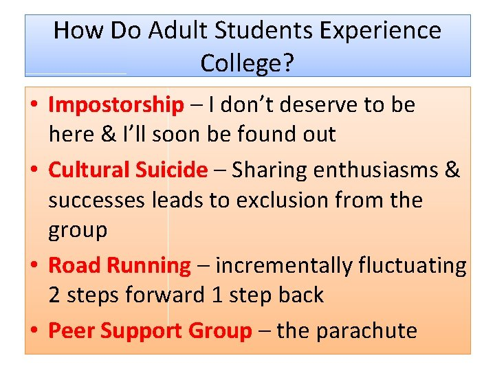 How Do Adult Students Experience College? • Impostorship – I don't deserve to be