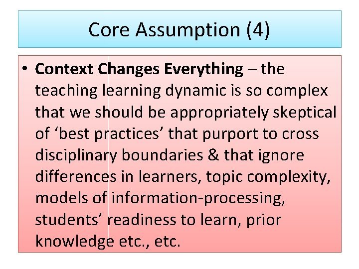 Core Assumption (4) • Context Changes Everything – the teaching learning dynamic is so