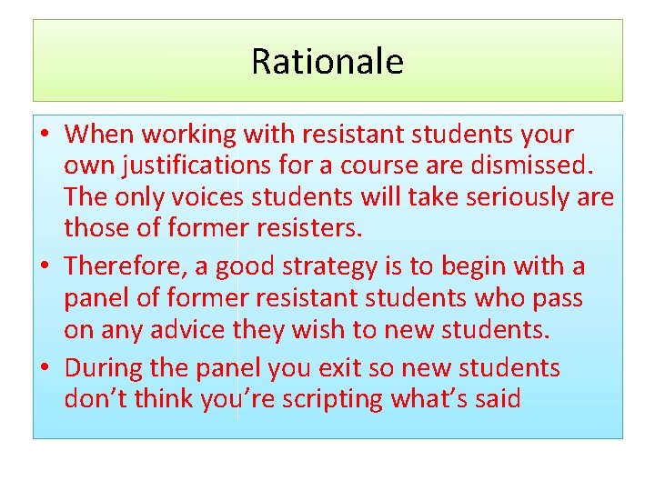 Rationale • When working with resistant students your own justifications for a course are