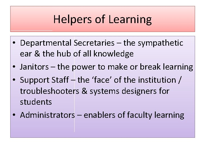 Helpers of Learning • Departmental Secretaries – the sympathetic ear & the hub of