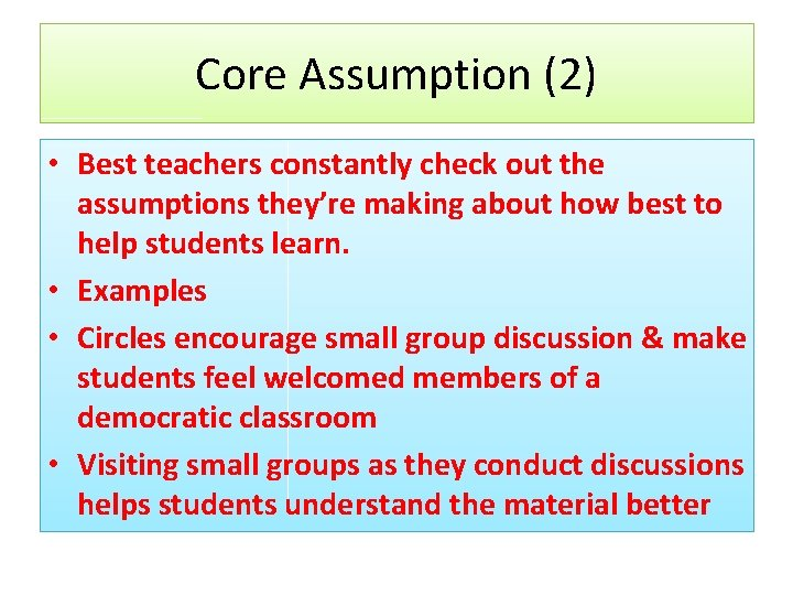 Core Assumption (2) • Best teachers constantly check out the assumptions they're making about