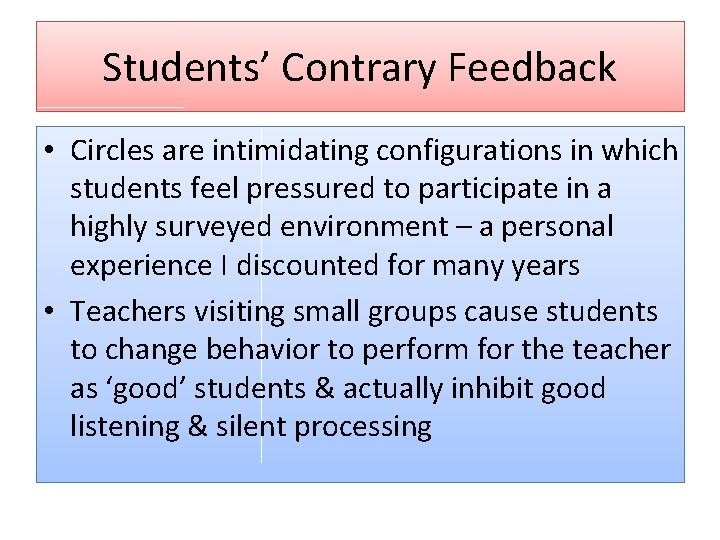 Students' Contrary Feedback • Circles are intimidating configurations in which students feel pressured to