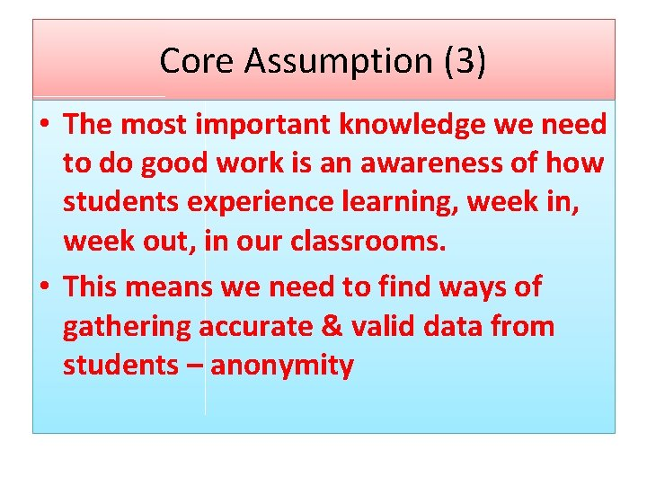 Core Assumption (3) • The most important knowledge we need to do good work