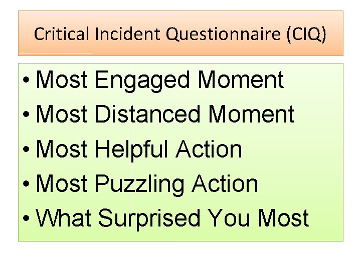 Critical Incident Questionnaire (CIQ) • Most Engaged Moment • Most Distanced Moment • Most