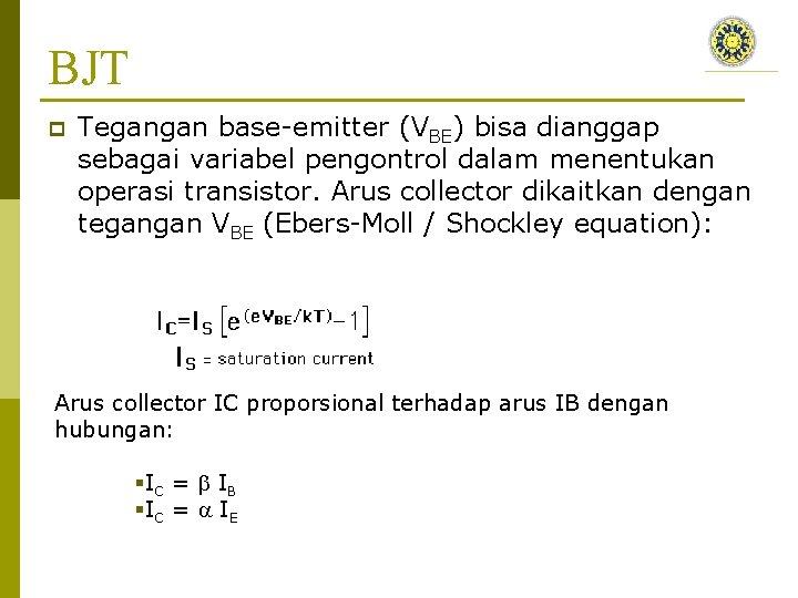 BJT p Tegangan base-emitter (VBE) bisa dianggap sebagai variabel pengontrol dalam menentukan operasi transistor.