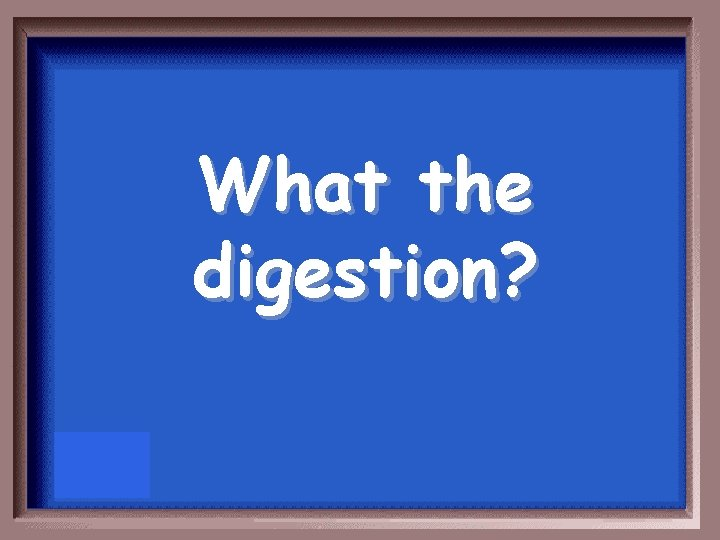What the digestion?