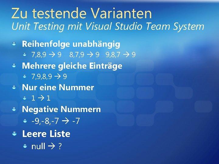 Zu testende Varianten Unit Testing mit Visual Studio Team System Reihenfolge unabhängig 7, 8,