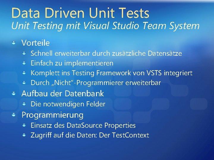 Data Driven Unit Tests Unit Testing mit Visual Studio Team System Vorteile Schnell erweiterbar