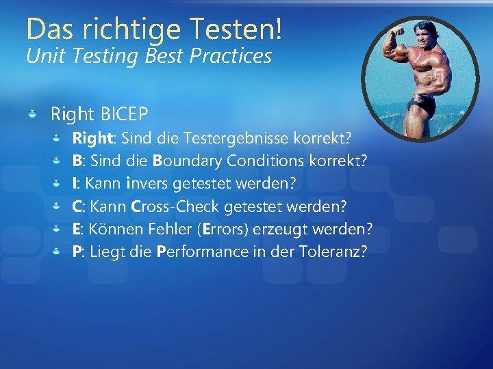 Das richtige Testen! Unit Testing Best Practices Right BICEP Right: Sind die Testergebnisse korrekt?
