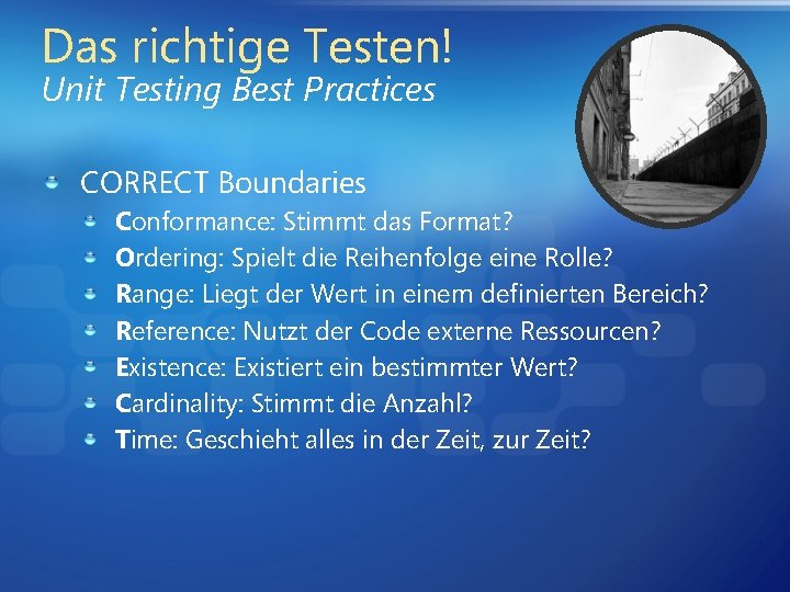 Das richtige Testen! Unit Testing Best Practices CORRECT Boundaries Conformance: Stimmt das Format? Ordering: