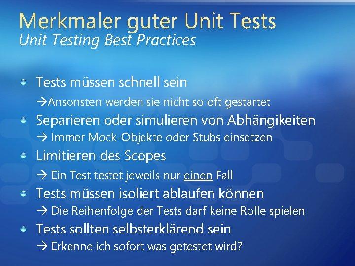 Merkmaler guter Unit Tests Unit Testing Best Practices Tests müssen schnell sein Ansonsten werden