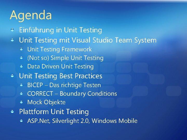 Agenda Einführung in Unit Testing mit Visual Studio Team System Unit Testing Framework (Not