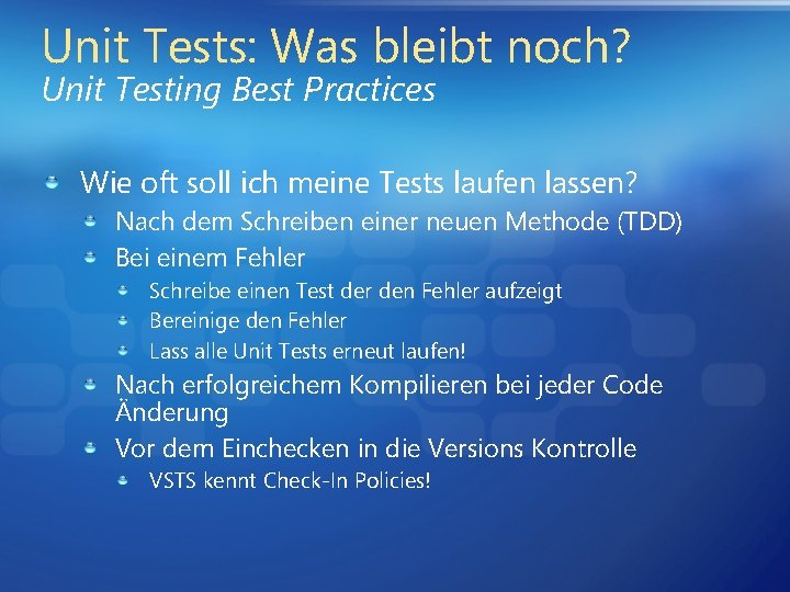 Unit Tests: Was bleibt noch? Unit Testing Best Practices Wie oft soll ich meine