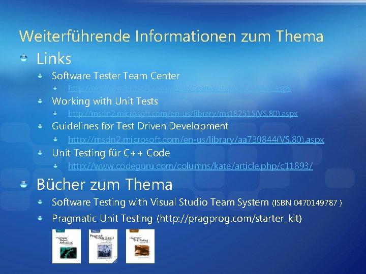 Weiterführende Informationen zum Thema Links Software Tester Team Center http: //msdn 2. microsoft. com/en-us/teamsystem/aa