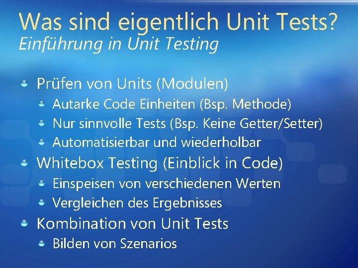 Was sind eigentlich Unit Tests? Einführung in Unit Testing Prüfen von Units (Modulen) Autarke