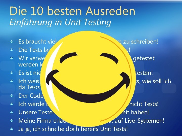 Die 10 besten Ausreden Einführung in Unit Testing Es braucht viel zu viel Zeit
