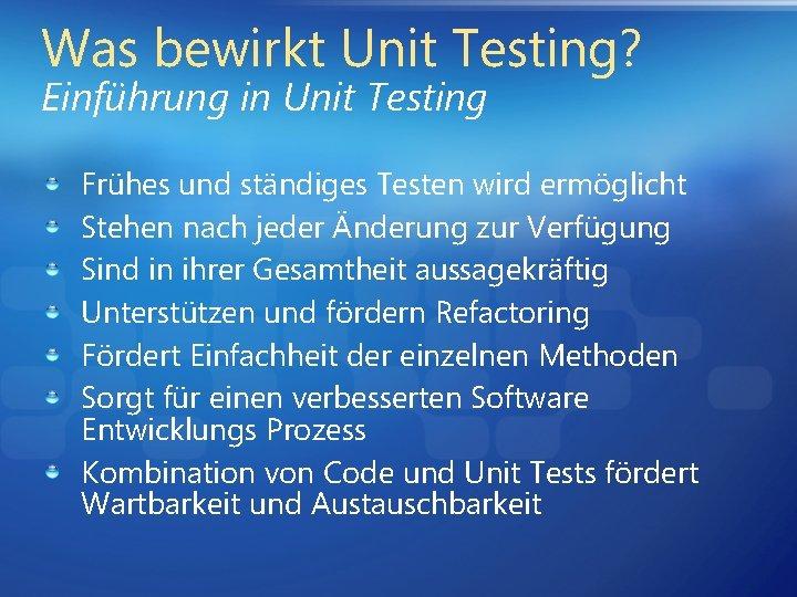 Was bewirkt Unit Testing? Einführung in Unit Testing Frühes und ständiges Testen wird ermöglicht