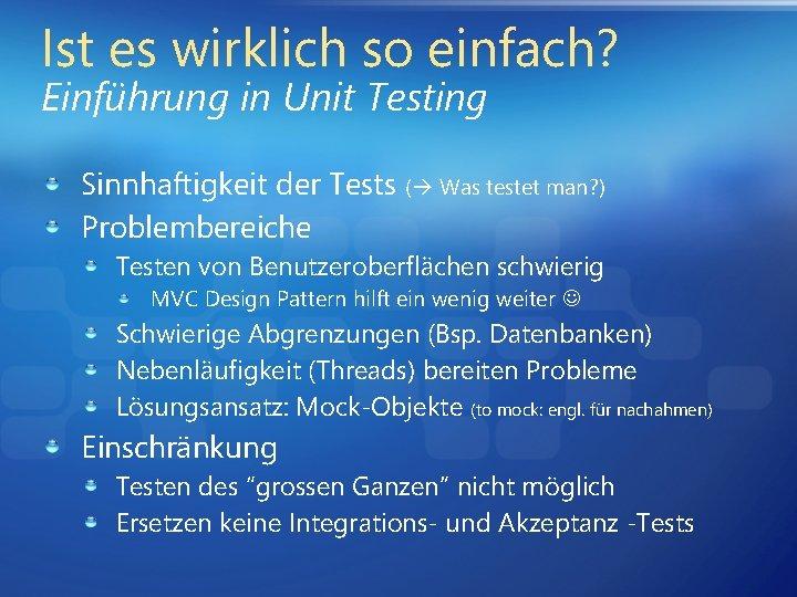 Ist es wirklich so einfach? Einführung in Unit Testing Sinnhaftigkeit der Tests ( Was