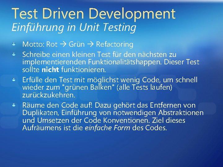 Test Driven Development Einführung in Unit Testing Motto: Rot Grün Refactoring Schreibe einen kleinen