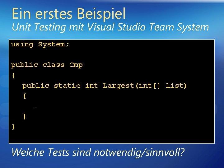 Ein erstes Beispiel Unit Testing mit Visual Studio Team System using System; public class