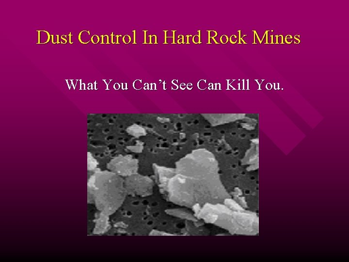 Dust Control In Hard Rock Mines What You Can't See Can Kill You.
