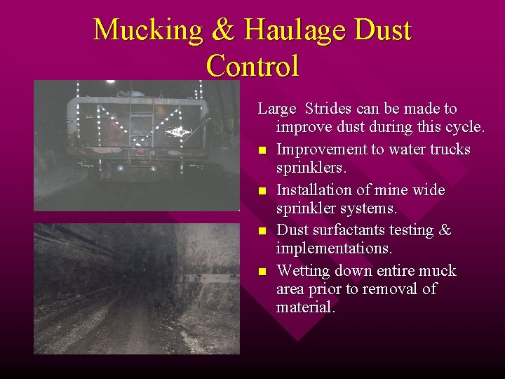 Mucking & Haulage Dust Control Large Strides can be made to improve dust during