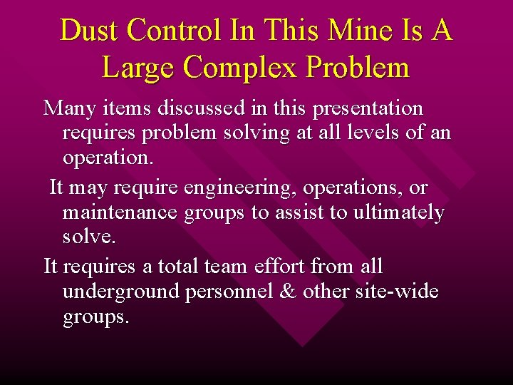 Dust Control In This Mine Is A Large Complex Problem Many items discussed in