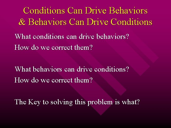Conditions Can Drive Behaviors & Behaviors Can Drive Conditions What conditions can drive behaviors?