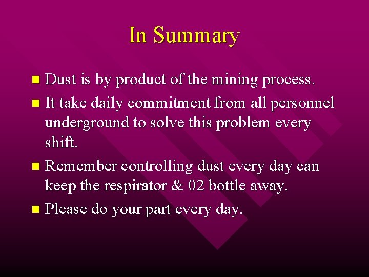 In Summary Dust is by product of the mining process. n It take daily