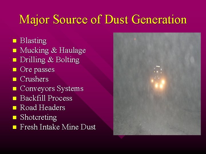 Major Source of Dust Generation n n Blasting Mucking & Haulage Drilling & Bolting