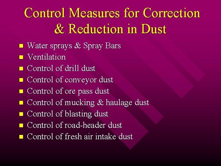 Control Measures for Correction & Reduction in Dust n n n n n Water