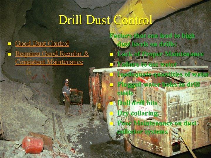 Drill Dust Control n n Good Dust Control Requires Good Regular & Consistent Maintenance