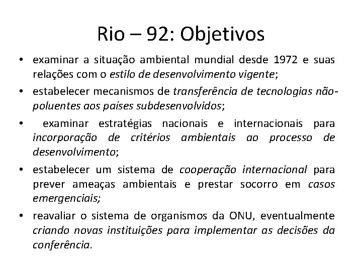 Rio – 92: Objetivos • examinar a situação ambiental mundial desde 1972 e suas