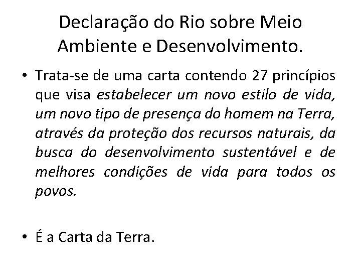 Declaração do Rio sobre Meio Ambiente e Desenvolvimento. • Trata-se de uma carta contendo