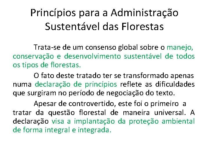 Princípios para a Administração Sustentável das Florestas Trata-se de um consenso global sobre o