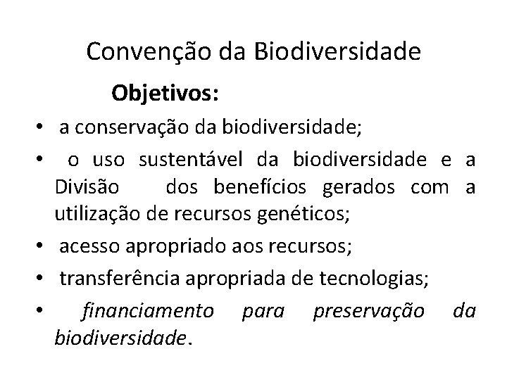 Convenção da Biodiversidade Objetivos: • a conservação da biodiversidade; • o uso sustentável da