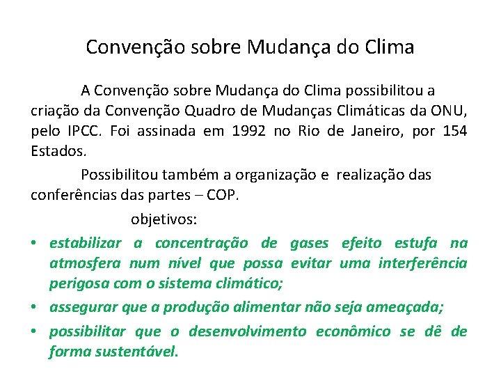 Convenção sobre Mudança do Clima A Convenção sobre Mudança do Clima possibilitou a criação