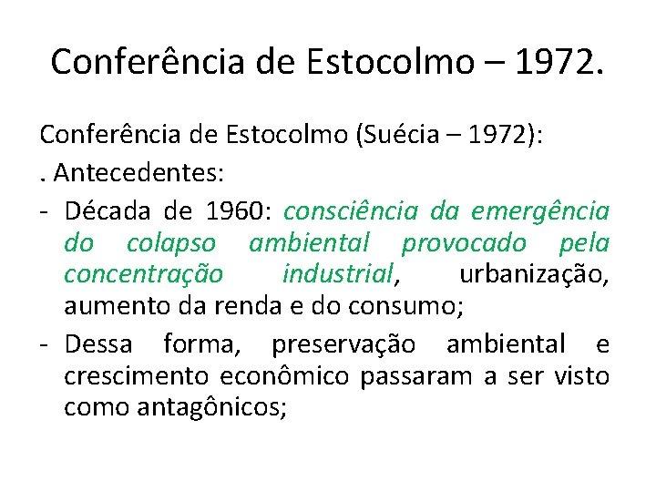 Conferência de Estocolmo – 1972. Conferência de Estocolmo (Suécia – 1972): . Antecedentes: -