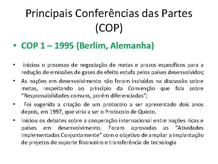 Principais Conferências das Partes (COP) • COP 1 – 1995 (Berlim, Alemanha) • iniciou