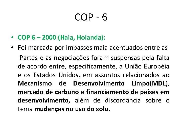 COP - 6 • COP 6 – 2000 (Haia, Holanda): • Foi marcada por