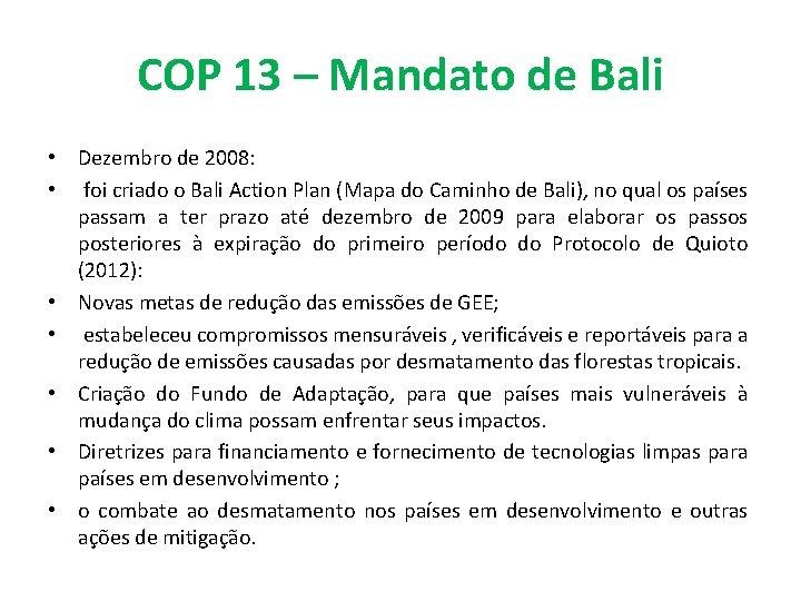 COP 13 – Mandato de Bali • Dezembro de 2008: • foi criado o