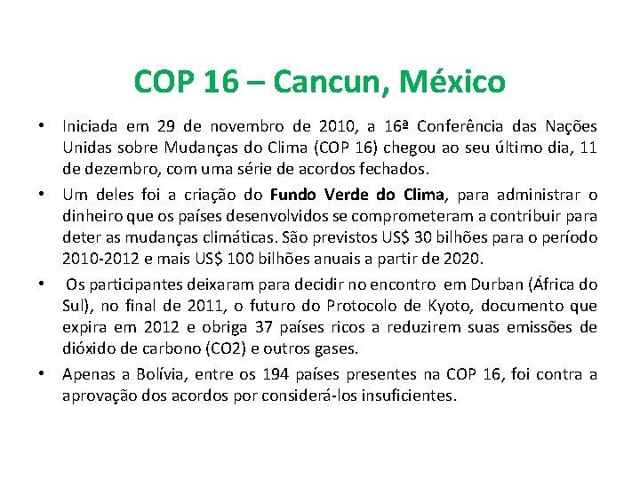 COP 16 – Cancun, México • Iniciada em 29 de novembro de 2010, a