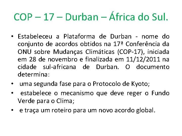 COP – 17 – Durban – África do Sul. • Estabeleceu a Plataforma de