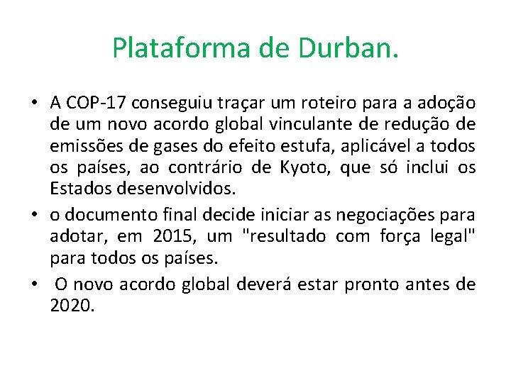 Plataforma de Durban. • A COP-17 conseguiu traçar um roteiro para a adoção de