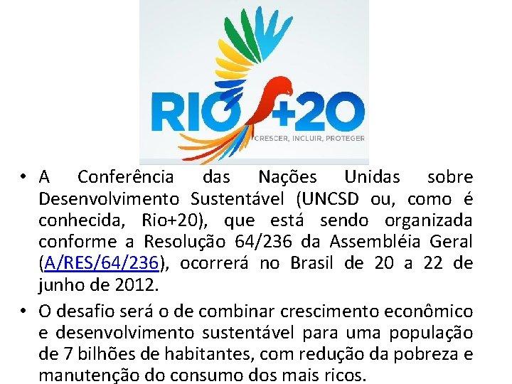 • A Conferência das Nações Unidas sobre Desenvolvimento Sustentável (UNCSD ou, como é