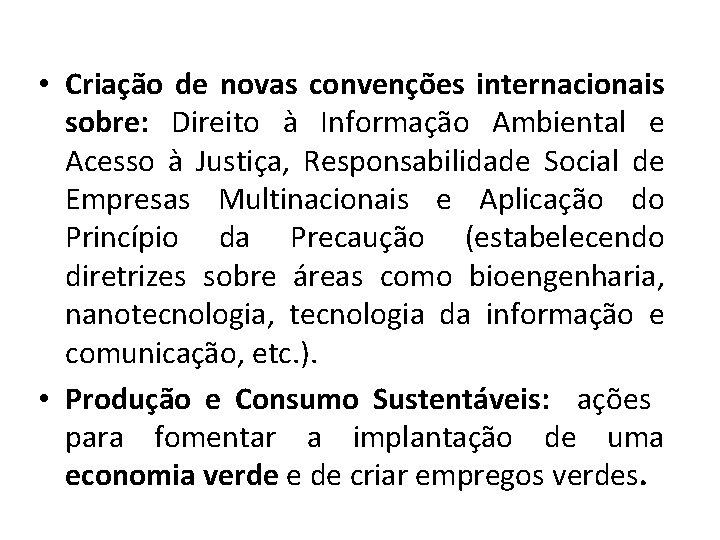 • Criação de novas convenções internacionais sobre: Direito à Informação Ambiental e Acesso