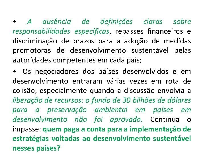 • A ausência de definições claras sobre responsabilidades específicas, repasses financeiros e discriminação