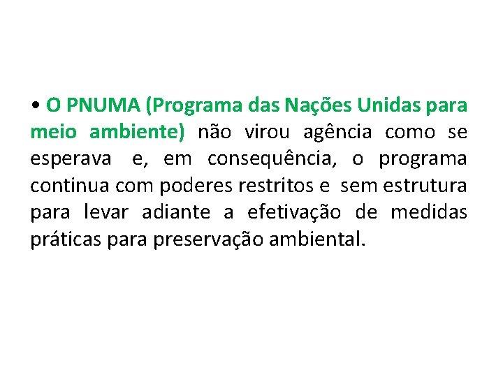 • O PNUMA (Programa das Nações Unidas para meio ambiente) não virou agência