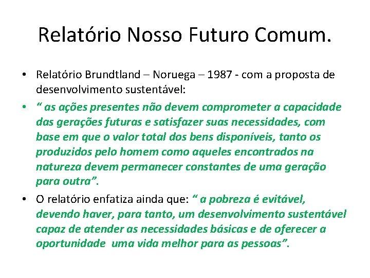 Relatório Nosso Futuro Comum. • Relatório Brundtland – Noruega – 1987 - com a